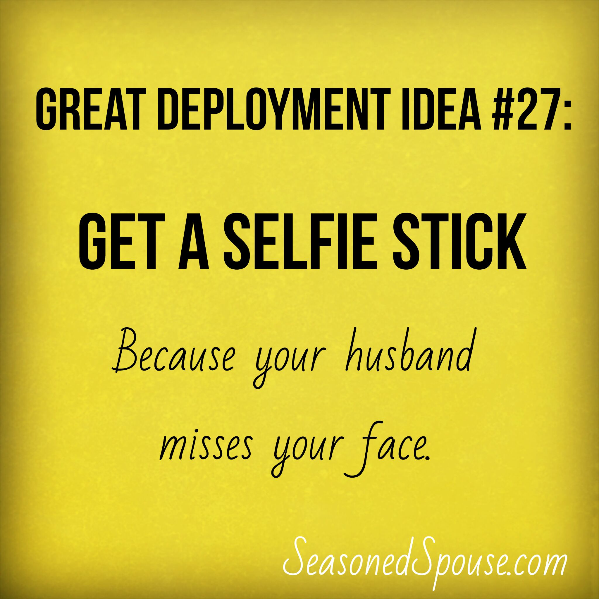Why do you need a selfie stick? Because during military deployment, there is no one to take pictures of you!