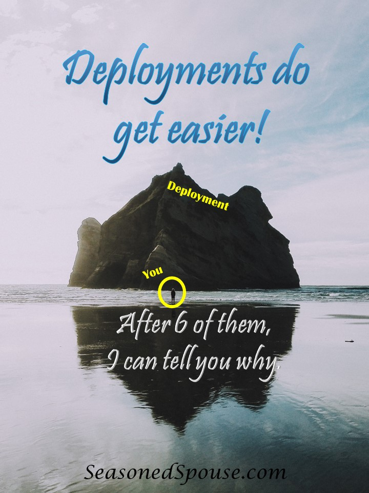 Do deployments ever get easier? After 6 of them in 13 years, I can tell you that YES they do! #milspouse #deployment www.seasonedspouse.com