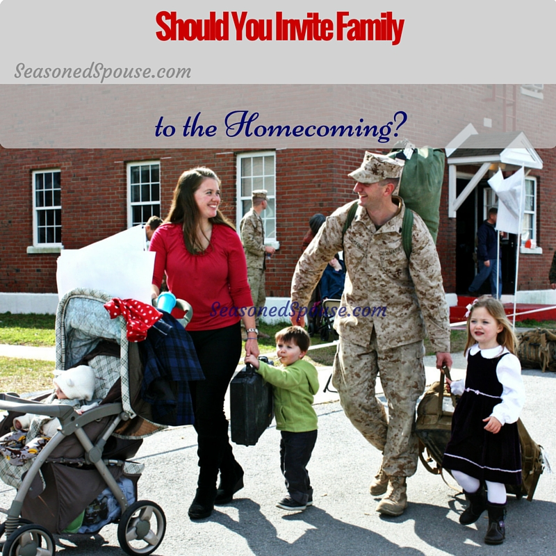 After a military deployment, should you invite family to Homecoming? Who shouldn't you invite? What to do when they want to come against your wishes.