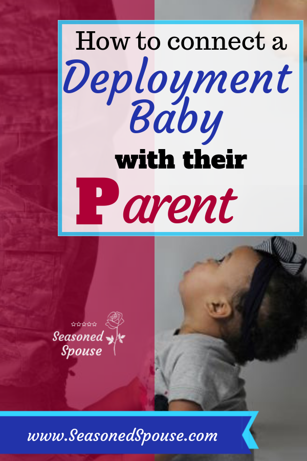 If you have a baby during deployment, here's ways to connect the deployment baby with their deployed parent.