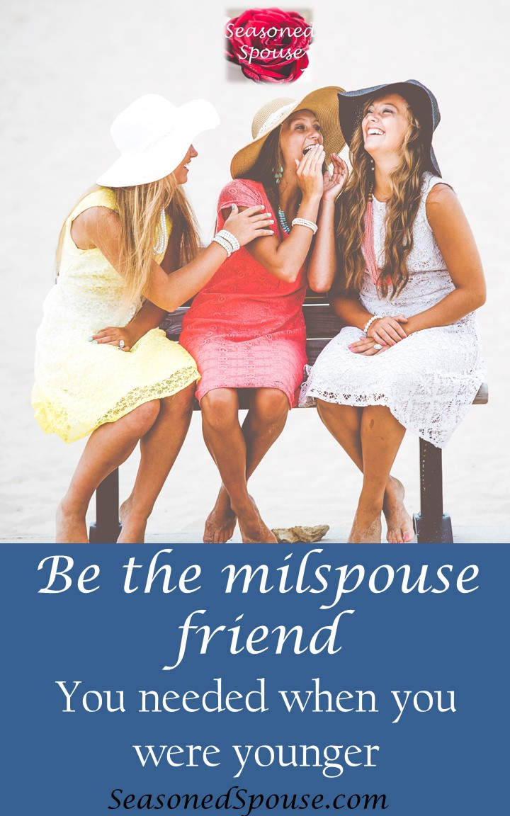 Be the military spouse friend you needed when you were younger. How can YOU help a younger military spouse?