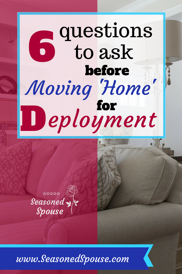Ask these 6 questions when deciding whether to move home during deployment.