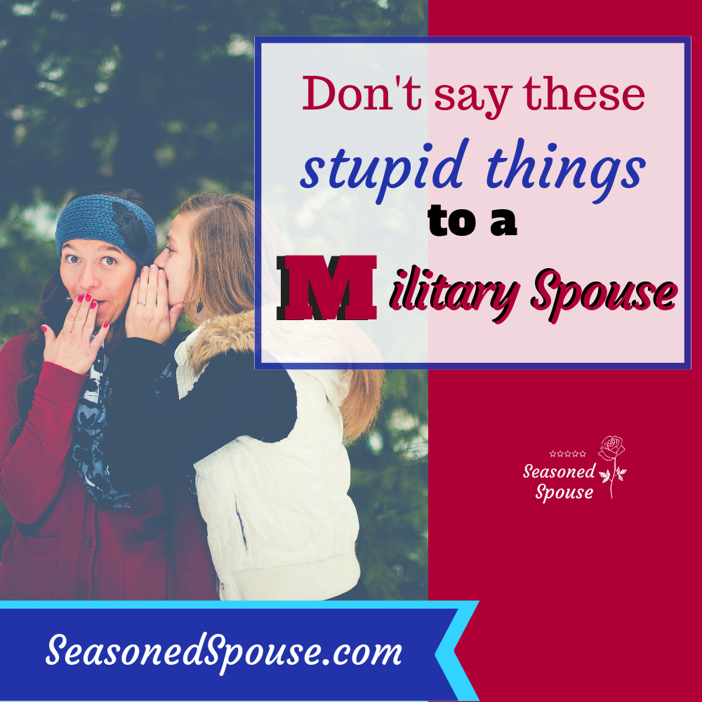 The stupid things people say to military spouses