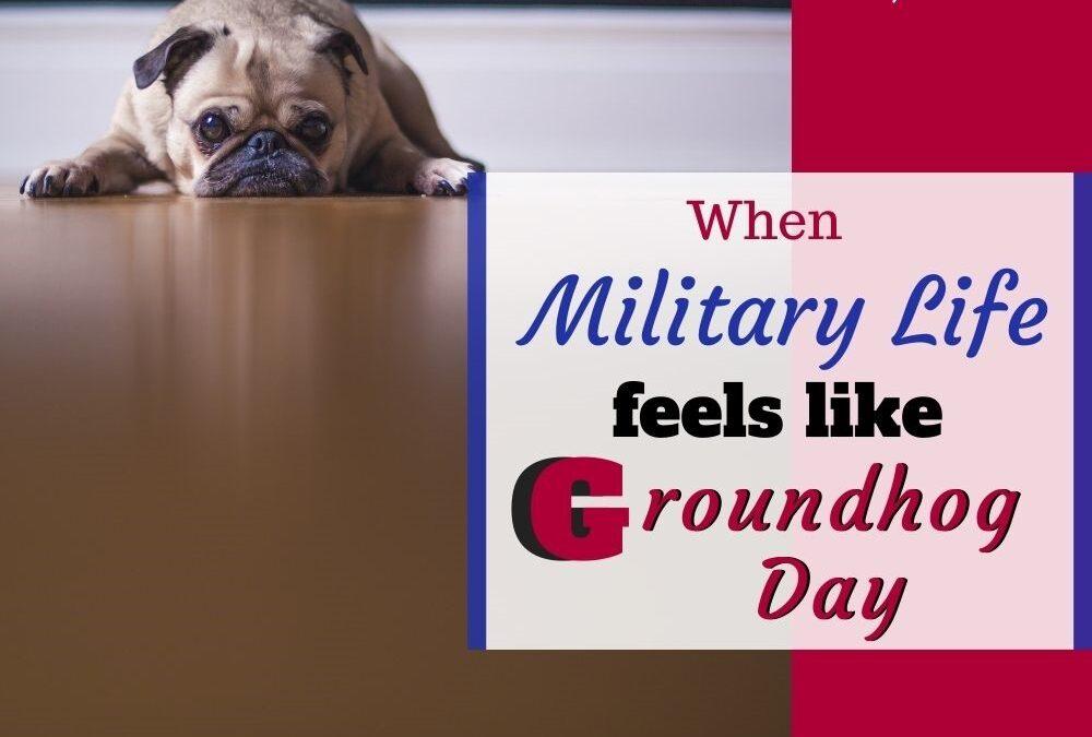 When Military Life Feels Like Groundhog Day
