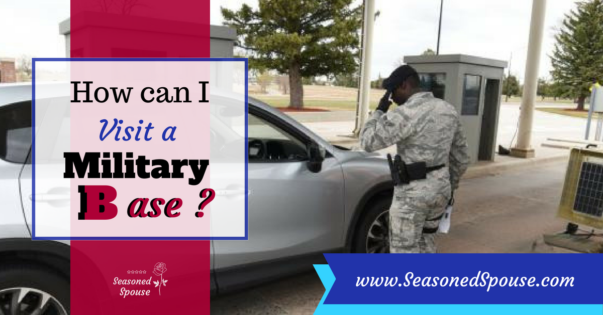 Can I visit a military base? ~ Seasoned Spouse