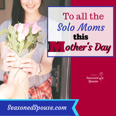 To the solo mom on Mother's Day
