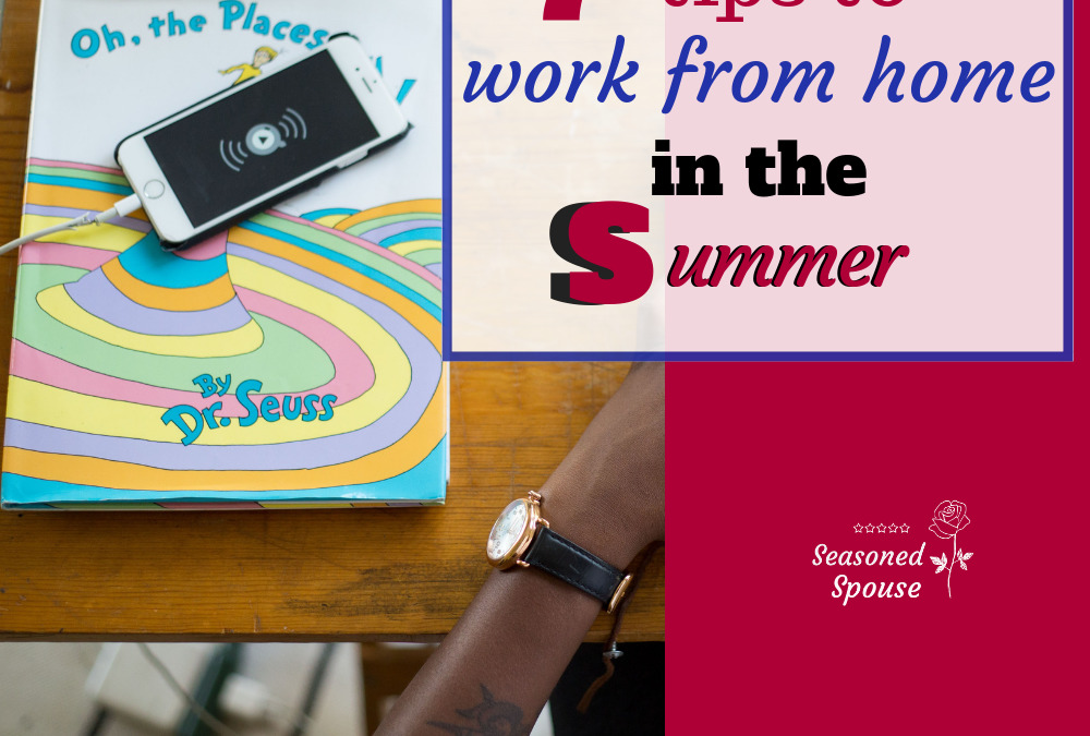 7 tips for a work from home summer