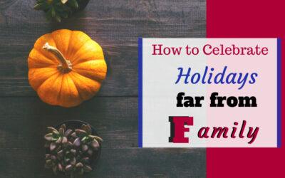 Celebrating holidays far from family