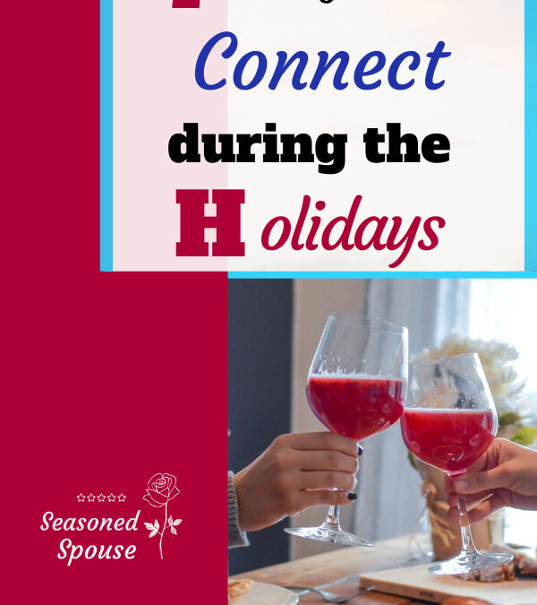 7 Ways to Connect During the Holidays